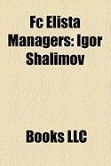 FC Elista Managers: Igor Shalimov, Pavlo Yakovenko, Yevhen Kucherevskyi, Leonid Viktorovich Slutsky, Revaz Dzodzuashvili, Vitaliy Shevchen