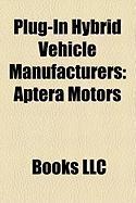 Plug-In Hybrid Vehicle Manufacturers: Aptera Motors, Fisker Automotive, Coda Automotive, Deka, Valmet Automotive, Quantum Technologies