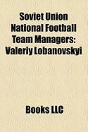Soviet Union National Football Team Managers: Valeriy Lobanovskyi, Eduard Malofeyev, Anatoliy Byshovets, Vladimir Salkov, Aleksandr Ponomarev