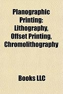 Planographic Printing: Lithography, Offset Printing, Chromolithography