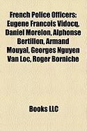 French Police Officers: Eugne Franois Vidocq, Daniel Morelon, Alphonse Bertillon, Armand Mouyal, Georges Nguyen Van Loc, Roger Borniche