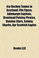 Ice Hockey Teams in Scotland: Fife Flyers, Edinburgh Capitals, Braehead Paisley Pirates, Dundee Stars, Solway Sharks, Ayr Scottish Eagles