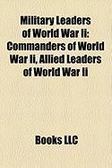 Military Leaders of World War II: Commanders of World War II