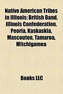 Native American Tribes in Illinois: British Band, Illinois Confederation, Peoria, Kaskaskia, Mascouten, Tamaroa, Mitchigamea