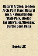 Natural Arches: London Arch, Pont D'Arc, Natural Arch, Natural Bridge State Park, Tretat, Tassili N'Ajjer, Stronsay, Durdle Door, Vail