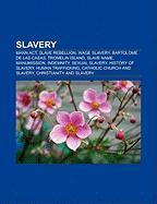 Slavery: Mann ACT, Slave Rebellion, Wage Slavery, Bartolome de Las Casas, Tromelin Island, Slave Name, Manumission, Indemnity,