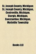 St. Joseph County, Michigan: St. Joseph County, Michigan, Centreville, Michigan, Sturgis, Michigan, Constantine, Michigan, Mottville Township