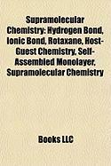 Supramolecular Chemistry: Hydrogen Bond, Ionic Bond, Rotaxane, Host-Guest Chemistry, Self-Assembled Monolayer, Nanofluidic Circuitry, Dendrimer
