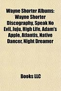 Wayne Shorter Albums: Wayne Shorter Discography, Speak No Evil, Juju, High Life, Adam's Apple, Atlantis, Native Dancer, Night Dreamer