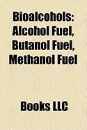 Bioalcohols: Alcohol Fuel, Butanol Fuel, Methanol Fuel