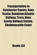Transportation in Colchester County, Nova Scotia: Dominion Atlantic Railway, Truro, Nova Scotia Railway Station, Shubenacadie Canal