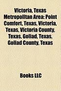Victoria, Texas Metropolitan Area: Point Comfort, Texas, Victoria, Texas, Victoria County, Texas, Goliad, Texas, Goliad County, Texas