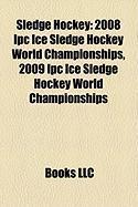 Sledge Hockey: 2008 Ipc Ice Sledge Hockey World Championships