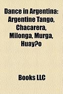 Dance in Argentina: Argentine Tango, Chacarera, Milonga, Murga, Huayno