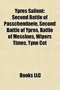 Ypres Salient: Second Battle of Passchendaele, Second Battle of Ypres, Battle of Messines, Wipers Times, Tyne Cot