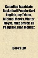 Canadian Expatriate Basketball People: Carl English, Jay Triano, Michael Meeks, Walter Moyse, Mike Smrek, Eli Pasquale, Juan Mendez