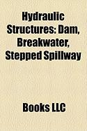 Hydraulic Structures: Dam, Breakwater, Stepped Spillway
