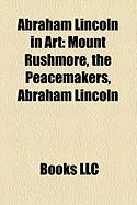 Abraham Lincoln in Art: Mount Rushmore, the Peacemakers, Abraham Lincoln