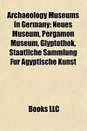 Archaeology Museums in Germany: Neues Museum, Pergamon Museum, Glyptothek, Staatliche Sammlung Fr Gyptische Kunst