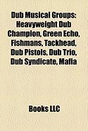 Dub Musical Groups: Heavyweight Dub Champion, Green Echo, Fishmans, Tackhead, Dub Pistols, Dub Trio, Dub Syndicate, Mafia
