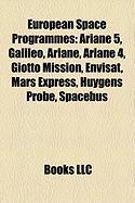 European Space Programmes: Ariane 5, Galileo, Ariane, Ariane 4, Giotto Mission, Envisat, Mars Express, Huygens Probe, Spacebus