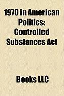 1970 in American Politics: Controlled Substances ACT
