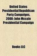 United States Presidential Republican Party Campaigns, 2000: John McCain Presidential Campaign, 2000