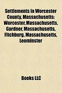 Settlements in Worcester County, Massachusetts: Worcester, Massachusetts