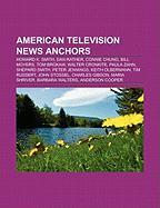 American Television News Anchors: Howard K. Smith, Dan Rather, Connie Chung, Bill Moyers, Tom Brokaw, Walter Cronkite, Paula Zahn