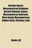 Ancient Sports: Mesoamerican Ballgame, Ancient Olympic Games, Mesoamerican Ballcourt, Marn Grook, Mesoamerican Rubber Balls, Chunkey,