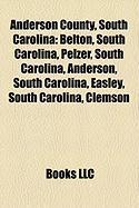 Anderson County, South Carolina: Belton, South Carolina, Pelzer, South Carolina, Anderson, South Carolina, Easley, South Carolina, Clemson