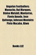 Angolan Footballers: Manucho, Rui Marques, Blaise Matuidi, Mantorras, Flavio Amado, Jose Quitongo, Johnson Monteiro Pinto Macaba, Akwa