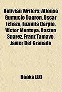 Bolivian Writers: Alfonso Gumucio Dagron, Oscar Ichazo, Luzmila Carpio, Victor Montoya, Gaston Suarez, Franz Tamayo, Javier del Granado