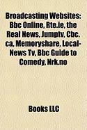 Broadcasting Websites: BBC Online, Rte.Ie, the Real News, Jumptv, CBC.CA, Memoryshare, Local-News TV, BBC Guide to Comedy, Nrk.No