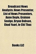 Broadcast News Analysts: News Presenter, List of News Presenters, Anne Doyle, Grainne Seoige, Bryan Dobson, Ehud Yaari, Le Chi Thuc