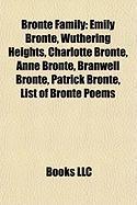 Bronte Family: Emily Bronte, Wuthering Heights, Charlotte Bronte, Anne Bronte, Branwell Bronte, Patrick Bronte, List of Bronte Poems