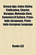 Bronze Age: Indus Valley Civilization, Chariot, Harappa, Mohenjo-Daro, Cemetery H Culture, Proto-Indo-Europeans, Proto-Indo-Europe