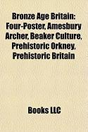 Bronze Age Britain: Four-Poster, Amesbury Archer, Beaker Culture, Prehistoric Orkney, Prehistoric Britain