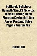 California Scholars: Kenneth Starr, Ed Ricketts, James H. Fetzer, Ralph Simpson Kuykendall, Dan James Pantone, Elaine Pagels, Andrew Fire