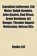 Canadian Lutherans: Sid Meier, Ralph Goodale, John Qualen, Bud Olson, Grant Nordman, Art Hanger, Theodor August Heintzman, Nelson Riis
