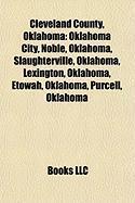 Cleveland County, Oklahoma: Oklahoma City, Noble, Oklahoma, Slaughterville, Oklahoma, Lexington, Oklahoma, Etowah, Oklahoma, Purcell, Oklahoma