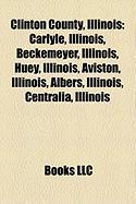 Clinton County, Illinois: Carlyle, Illinois, Beckemeyer, Illinois, Huey, Illinois, Aviston, Illinois, Albers, Illinois, Centralia, Illinois