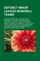 Defunct Minor League Baseball Teams: Jackson Senators, Kelowna Heat, Springfield-Ozark Mountain Ducks, Calgary Outlaws, Youngstown Ohio Works