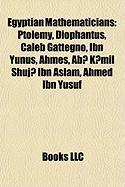 Egyptian Mathematicians: Ptolemy, Diophantus, Caleb Gattegno, Ibn Yunus, Ahmes, AB? K?mil Shuj? Ibn Aslam, Ahmed Ibn Yusuf
