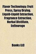 Flavor Technology: Fruit Press, Spray Drying, Liquid-Liquid Extraction, Fragrance Extraction, Herbal Distillate, Enfleurage