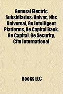 General Electric Subsidiaries: UNIVAC, NBC Universal, GE Intelligent Platforms, GE Capital Bank, GE Capital, GE Security, Cfm International