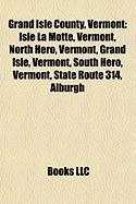 Grand Isle County, Vermont: Isle La Motte, Vermont, North Hero, Vermont, Grand Isle, Vermont, South Hero, Vermont, State Route 314, Alburgh