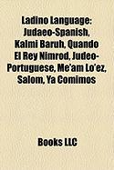 Ladino Language: Judaeo-Spanish, Kalmi Baruh, Quando El Rey Nimrod, Judeo-Portuguese, Me'am Lo'ez, ?Alom, YA Comimos