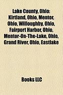 Lake County, Ohio: Kirtland, Ohio, Mentor, Ohio, Willoughby, Ohio, Fairport Harbor, Ohio, Mentor-On-The-Lake, Ohio, Grand River, Ohio, Ea