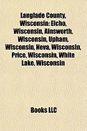 Langlade County, Wisconsin: Elcho, Wisconsin, Ainsworth, Wisconsin, Upham, Wisconsin, Neva, Wisconsin, Price, Wisconsin, White Lake, Wisconsin